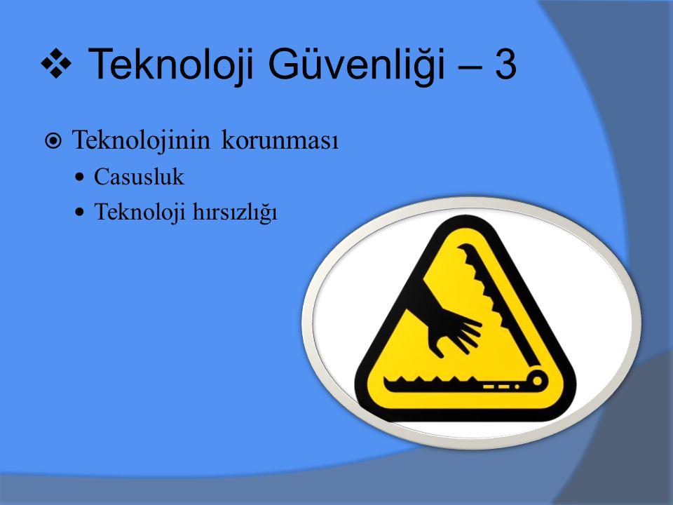  Teknolojinin korunması Casusluk Teknoloji hırsızlığı  Teknoloji Güvenliği – 3