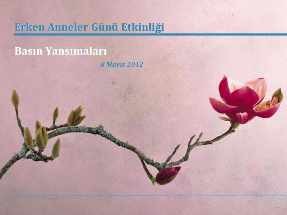 Erken Anneler Günü Etkinliği Basın Yansımaları Erken Anneler Günü Etkinliği Basın Yansımaları 8 Mayıs 2012