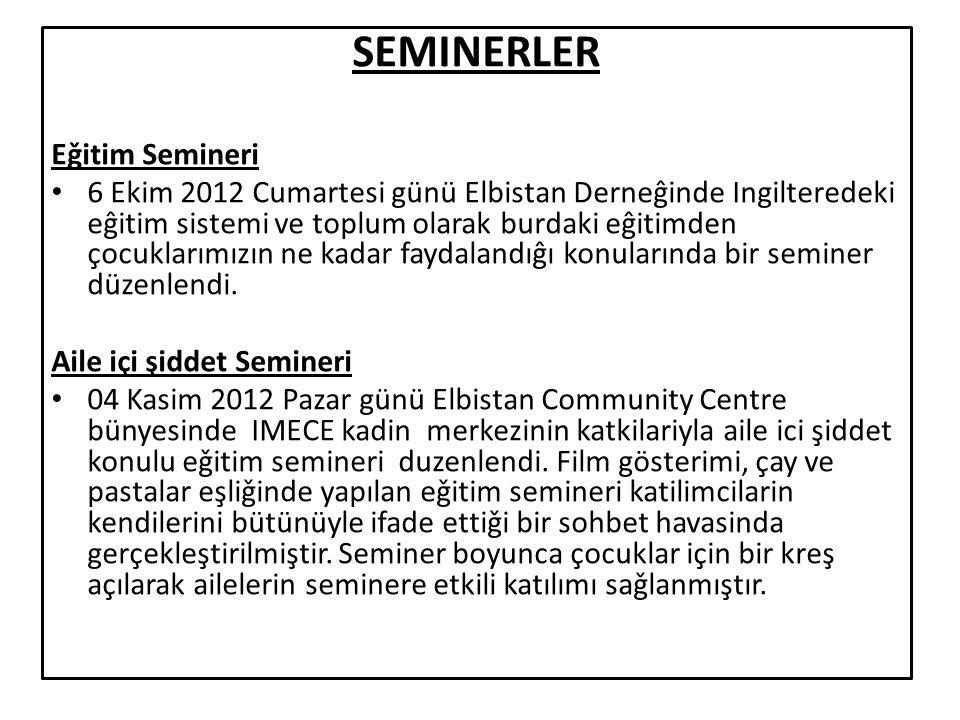 SEMINERLER Eǧitim Semineri 6 Ekim 2012 Cumartesi günü Elbistan Derneĝinde Ingilteredeki eĝitim sistemi ve toplum olarak burdaki eĝitimden çocuklarımızın ne kadar faydalandıĝı konularında bir seminer düzenlendi.
