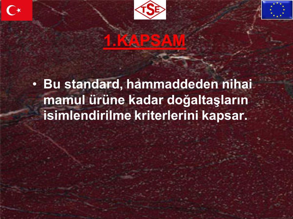 1.KAPSAM Bu standard, hammaddeden nihai mamul ürüne kadar doğaltaşların isimlendirilme kriterlerini kapsar.