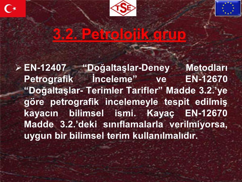 """3.2. Petrolojik grup  EN-12407 """"Doğaltaşlar-Deney Metodları Petrografik İnceleme"""" ve EN-12670 """"Doğaltaşlar- Terimler Tarifler"""" Madde 3.2.'ye göre pet"""