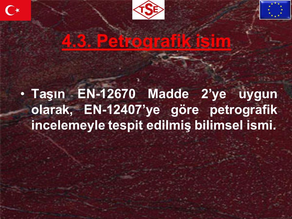 4.3. Petrografik isim Taşın EN-12670 Madde 2'ye uygun olarak, EN-12407'ye göre petrografik incelemeyle tespit edilmiş bilimsel ismi.