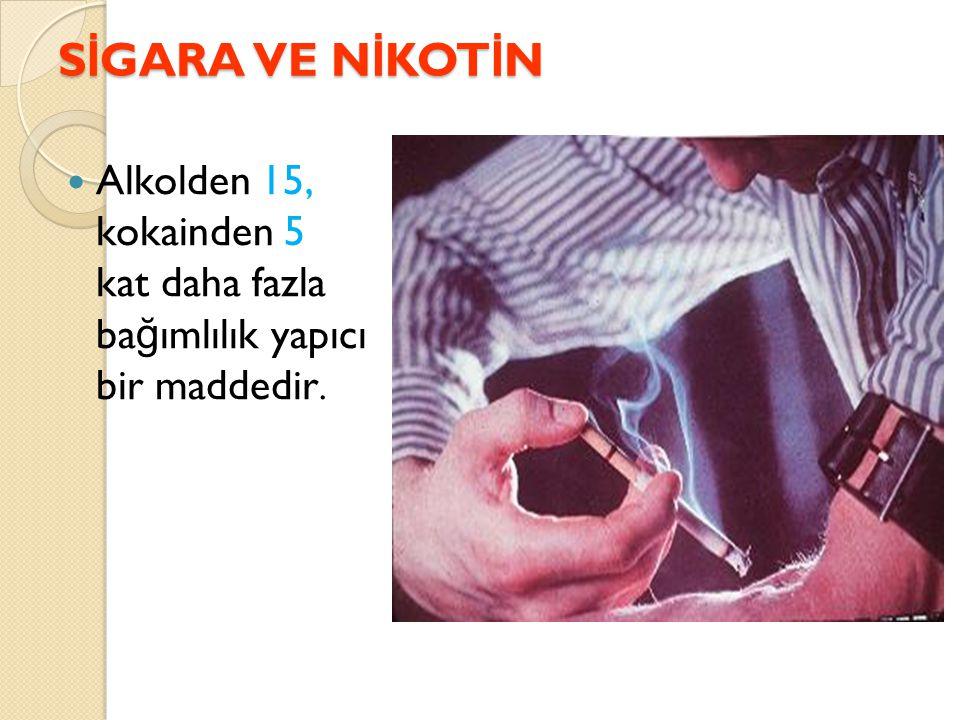 S İ GARA VE N İ KOT İ N Alkolden 15, kokainden 5 kat daha fazla ba ğ ımlılık yapıcı bir maddedir.