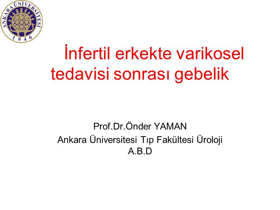 İnfertil erkekte varikosel tedavisi sonrası gebelik Prof.Dr.Önder YAMAN Ankara Üniversitesi Tıp Fakültesi Üroloji A.B.D