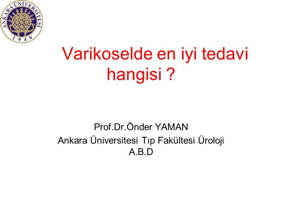 Varikoselde en iyi tedavi hangisi ? Prof.Dr.Önder YAMAN Ankara Üniversitesi Tıp Fakültesi Üroloji A.B.D