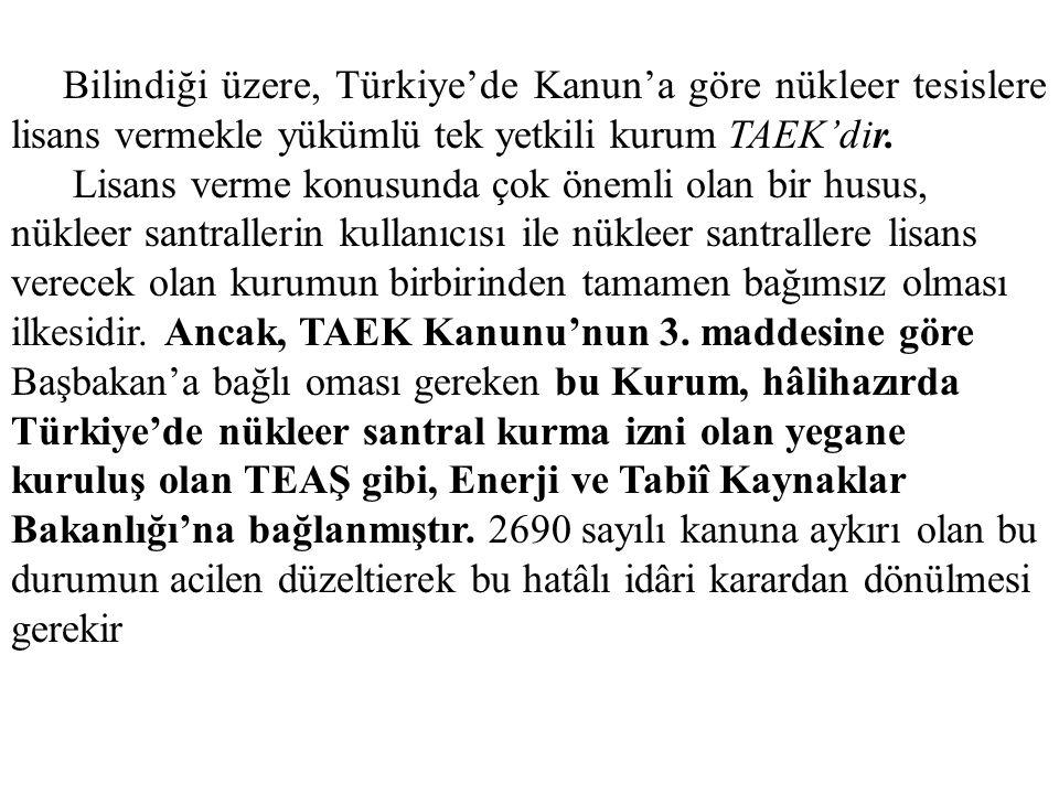 Bilindiği üzere, Türkiye'de Kanun'a göre nükleer tesislere lisans vermekle yükümlü tek yetkili kurum TAEK'dir. Lisans verme konusunda çok önemli olan