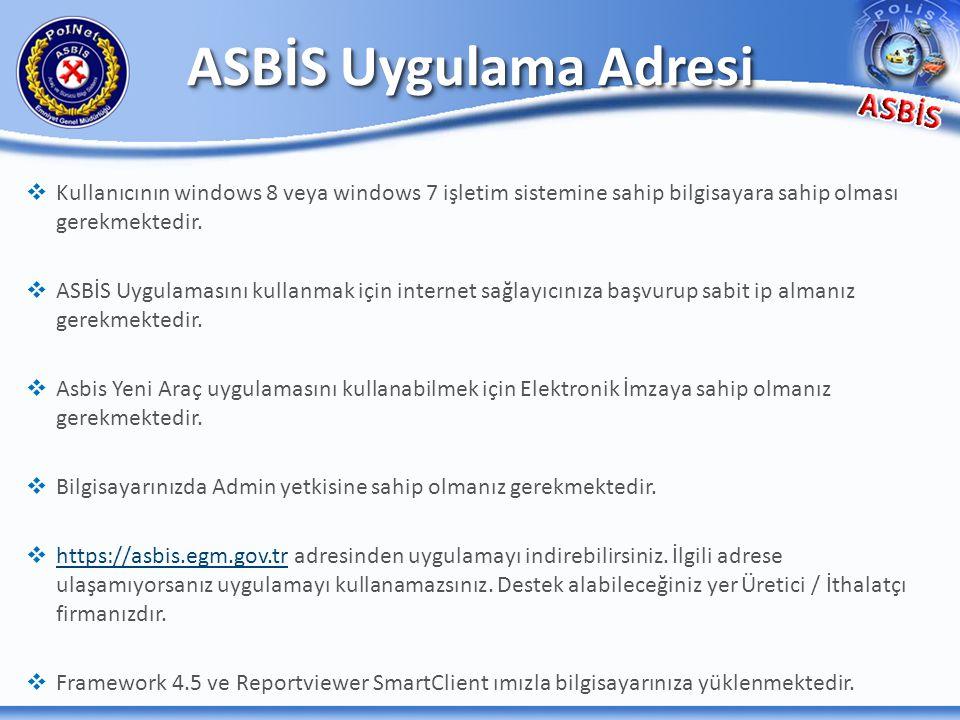 ASBİS Uygulama Adresi   Kullanıcının windows 8 veya windows 7 işletim sistemine sahip bilgisayara sahip olması gerekmektedir.   ASBİS Uygulamasını