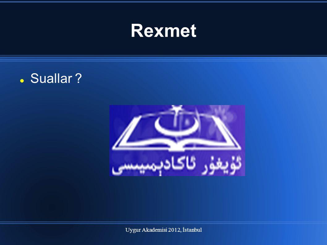Uygur Akademisi 2012, İstanbul Rexmet Suallar ?