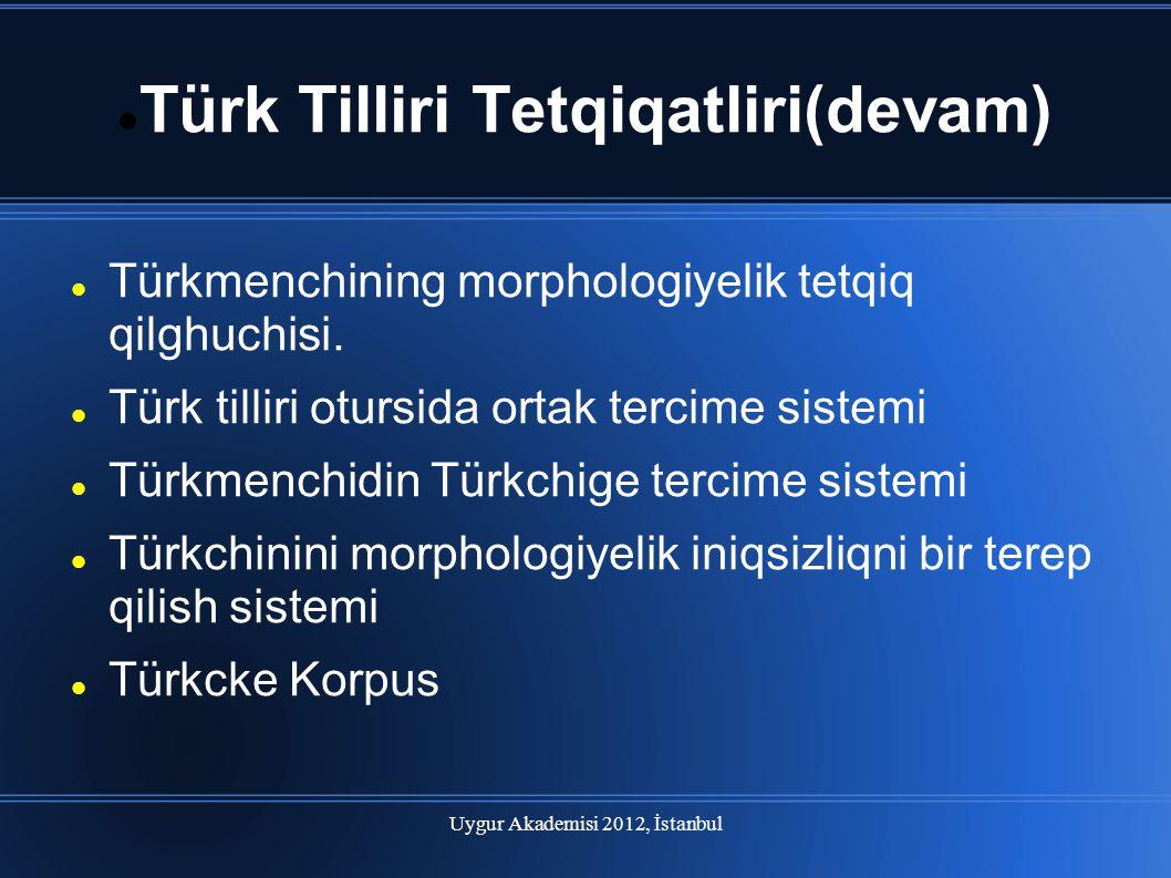 Uygur Akademisi 2012, İstanbul Türk Tilliri Tetqiqatliri(devam) Türkmenchining morphologiyelik tetqiq qilghuchisi. Türk tilliri otursida ortak tercime