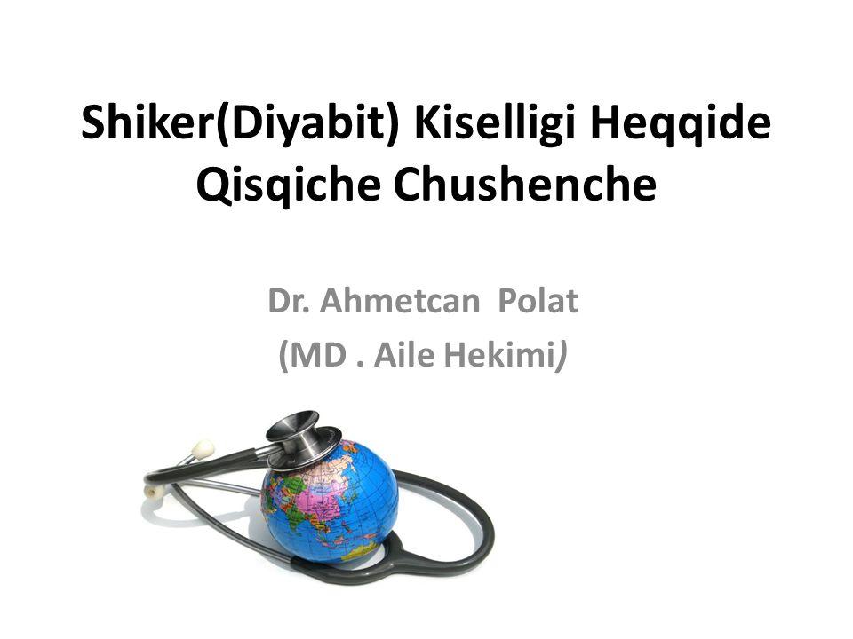 Shiker(Diyabit) Kiselligi Heqqide Qisqiche Chushenche Dr. Ahmetcan Polat (MD. Aile Hekimi)