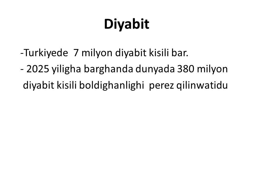 Diyabit -Turkiyede 7 milyon diyabit kisili bar.