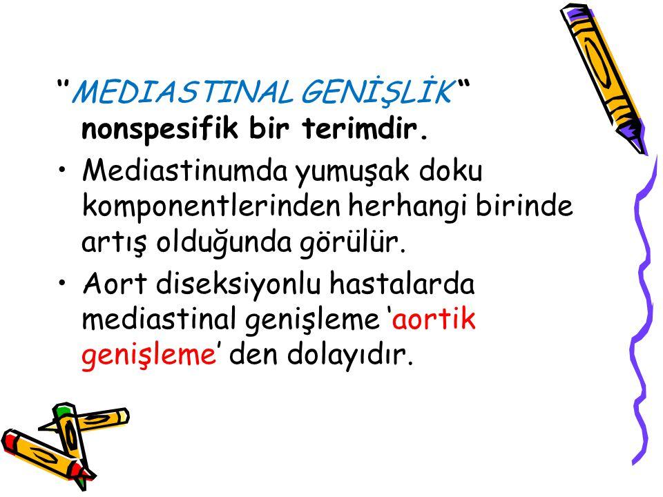 """''MEDIASTINAL GENİŞLİK """" nonspesifik bir terimdir. Mediastinumda yumuşak doku komponentlerinden herhangi birinde artış olduğunda görülür. Aort diseksi"""