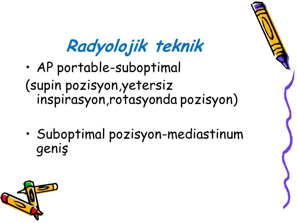 Radyolojik teknik AP portable-suboptimal (supin pozisyon,yetersiz inspirasyon,rotasyonda pozisyon) Suboptimal pozisyon-mediastinum geniş