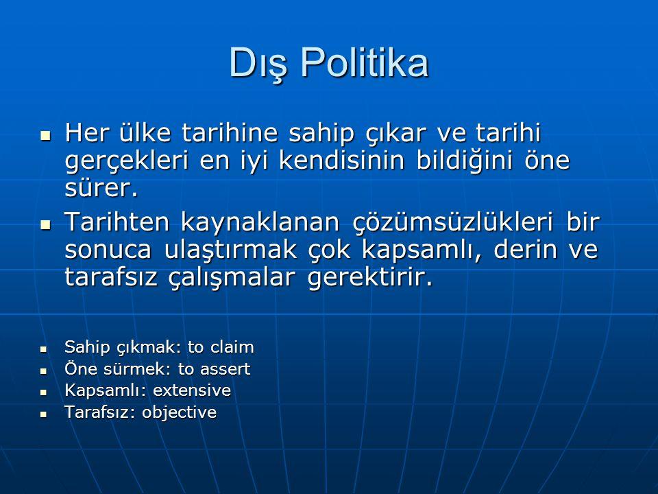 Dış Politika - Ermeniler Milletlerin tarihi ile ilgili siyaset bilimsel gerçeklere dayanarak yapılmalıdır.