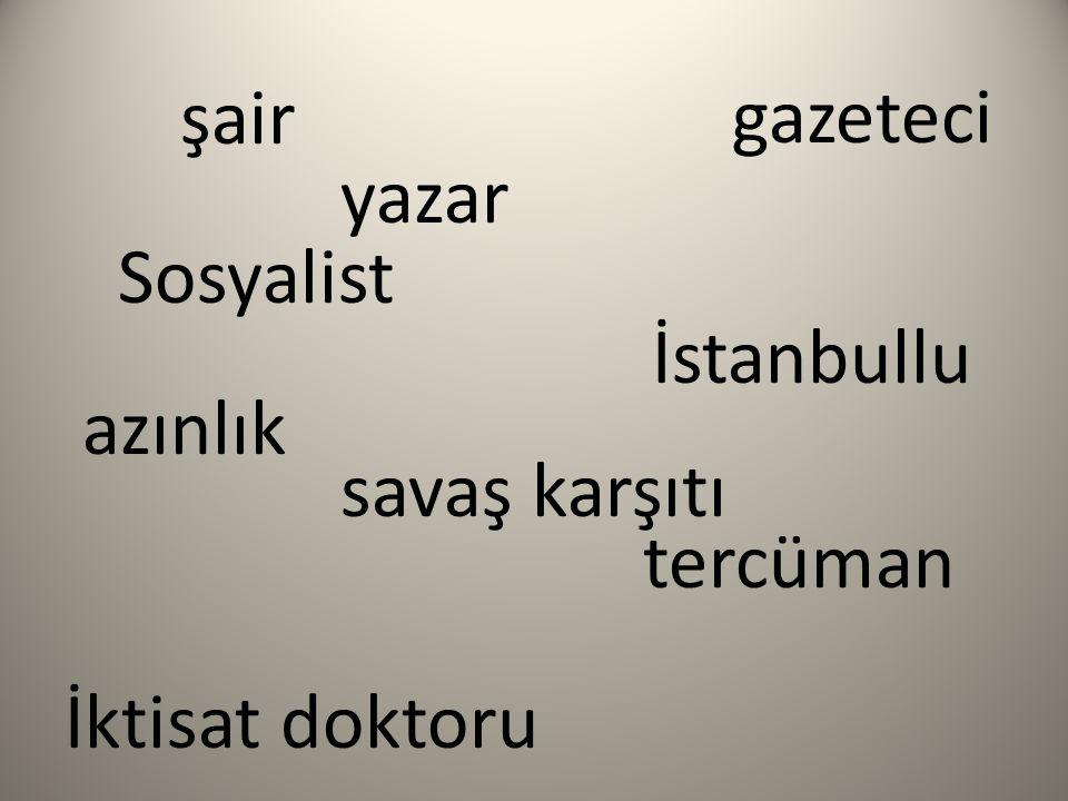 şair yazar tercüman azınlık İstanbullu savaş karşıtı gazeteci Sosyalist İktisat doktoru