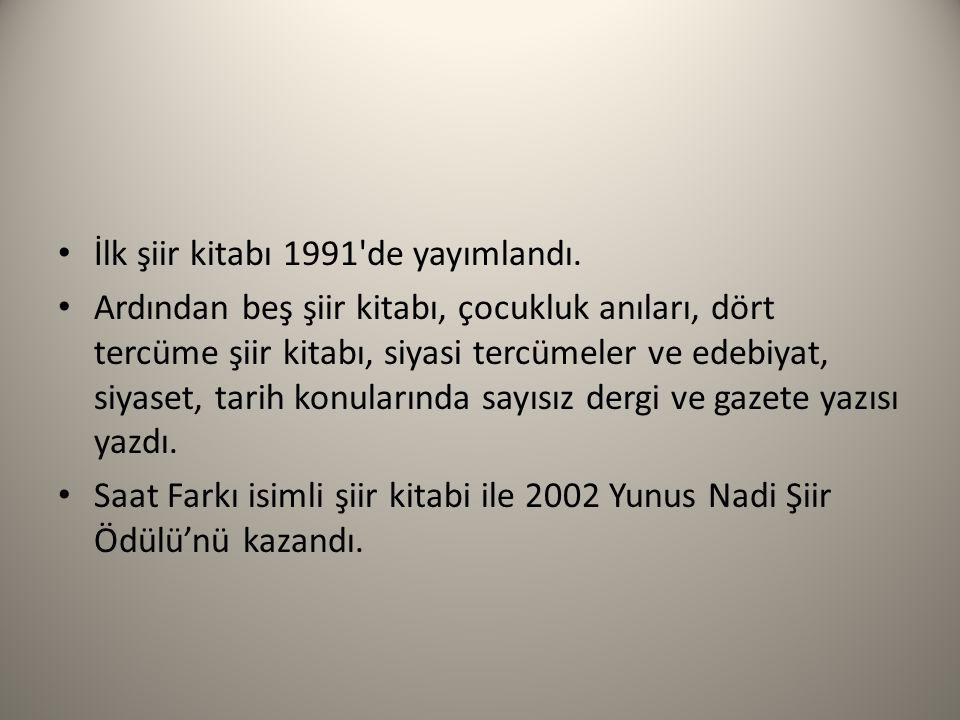 İlk şiir kitabı 1991 de yayımlandı.