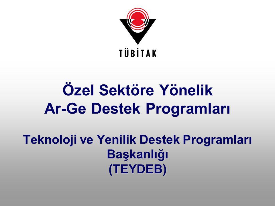 Teknoloji ve Yenilik Destek Programları Başkanlığı (TEYDEB) Özel Sektöre Yönelik Ar-Ge Destek Programları Teknoloji ve Yenilik Destek Programları Başk