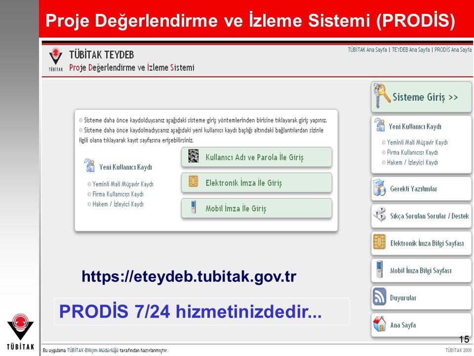15 Proje Değerlendirme ve İzleme Sistemi (PRODİS) 15 https://eteydeb.tubitak.gov.tr 15 PRODİS 7/24 hizmetinizdedir...
