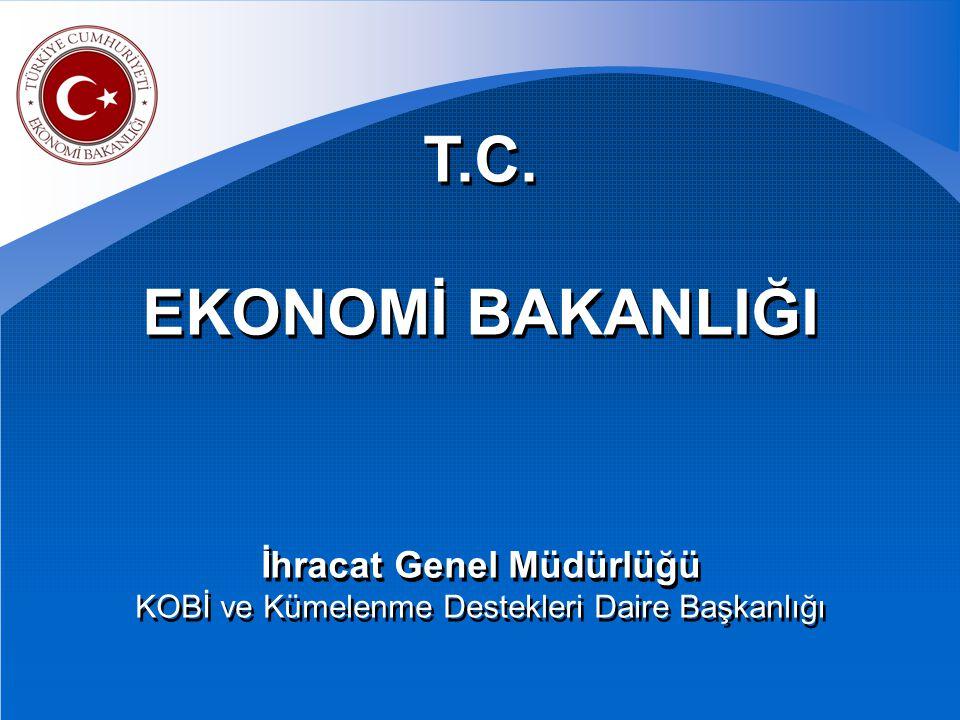 T.C.EKONOMİ BAKANLIĞI İhracat Genel Müdürlüğü KOBİ ve Kümelenme Destekleri Daire Başkanlığı T.C.