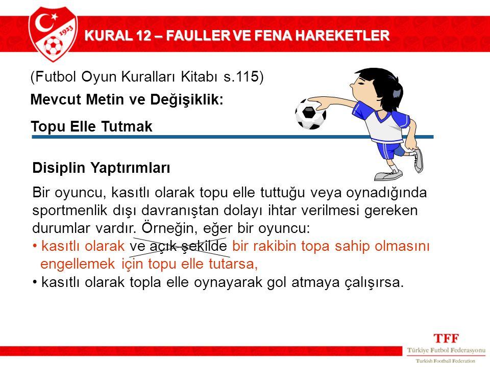 (Futbol Oyun Kuralları Kitabı s.115) Disiplin Yaptırımları Bir oyuncu, kasıtlı olarak topu elle tuttuğu veya oynadığında sportmenlik dışı davranıştan