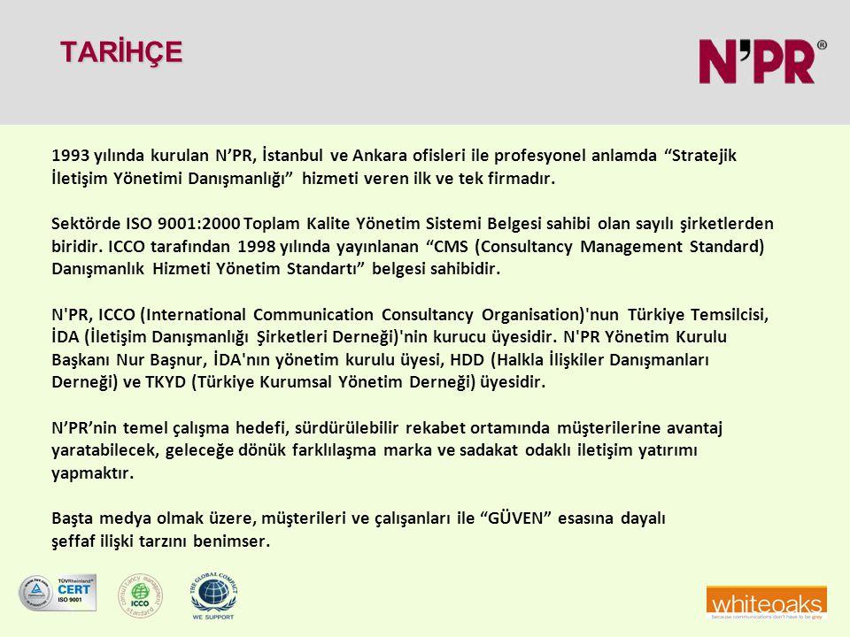 """TARİHÇE TARİHÇE 1993 yılında kurulan N'PR, İstanbul ve Ankara ofisleri ile profesyonel anlamda """"Stratejik İletişim Yönetimi Danışmanlığı"""" hizmeti vere"""