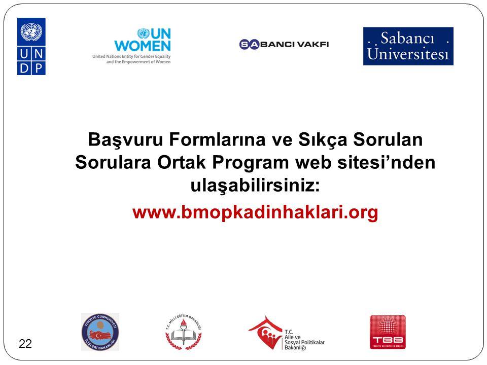 Başvuru Formlarına ve Sıkça Sorulan Sorulara Ortak Program web sitesi'nden ulaşabilirsiniz: www.bmopkadinhaklari.org 22