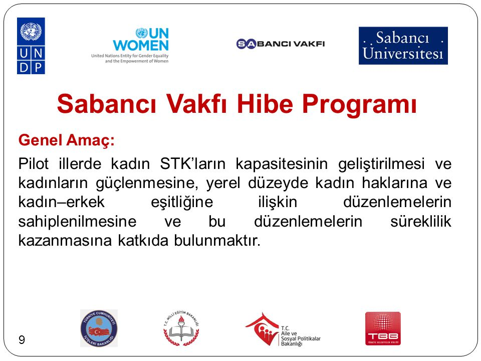 Sabancı Vakfı Hibe Programı Genel Amaç: Pilot illerde kadın STK'ların kapasitesinin geliştirilmesi ve kadınların güçlenmesine, yerel düzeyde kadın hak