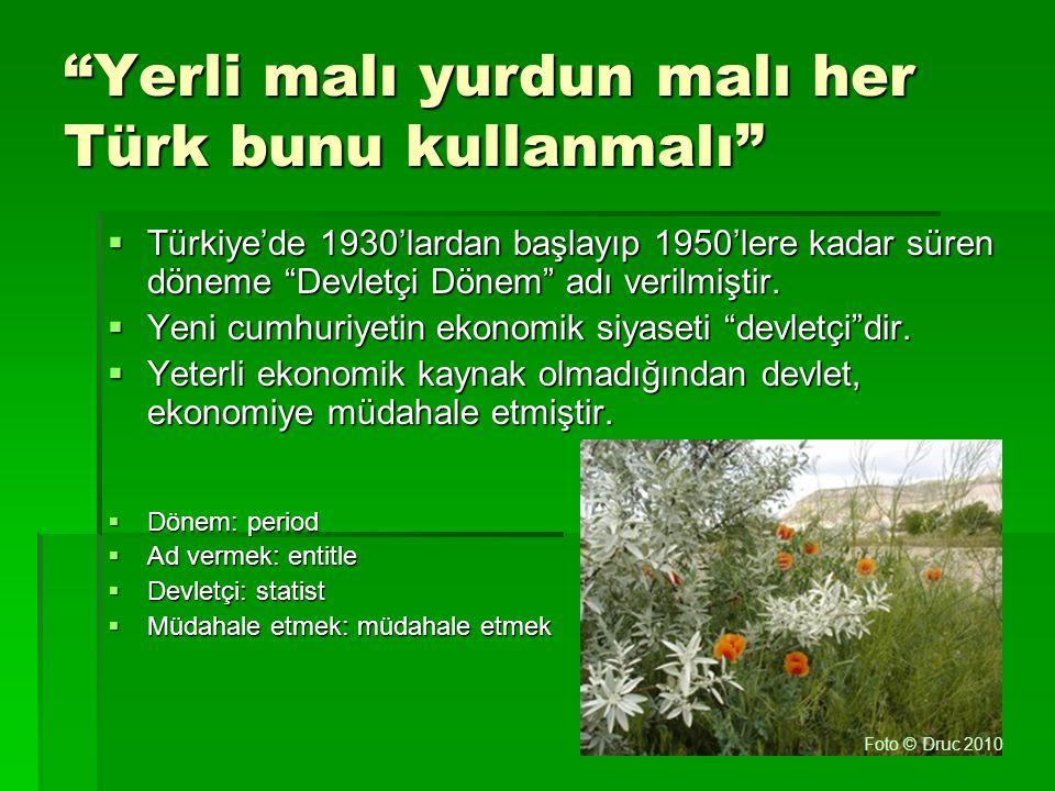 """""""Yerli malı yurdun malı her Türk bunu kullanmalı""""  Türkiye'de 1930'lardan başlayıp 1950'lere kadar süren döneme """"Devletçi Dönem"""" adı verilmiştir.  Y"""