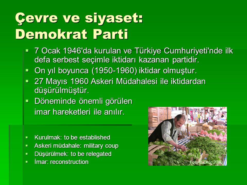 Çevre ve siyaset: Demokrat Parti  7 Ocak 1946'da kurulan ve Türkiye Cumhuriyeti'nde ilk defa serbest seçimle iktidarı kazanan partidir.  On yıl boyu