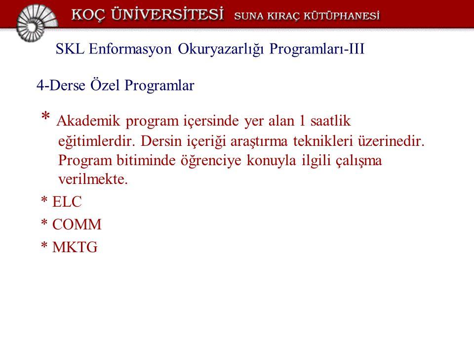 4-Derse Özel Programlar * Akademik program içersinde yer alan 1 saatlik eğitimlerdir. Dersin içeriği araştırma teknikleri üzerinedir. Program bitimind