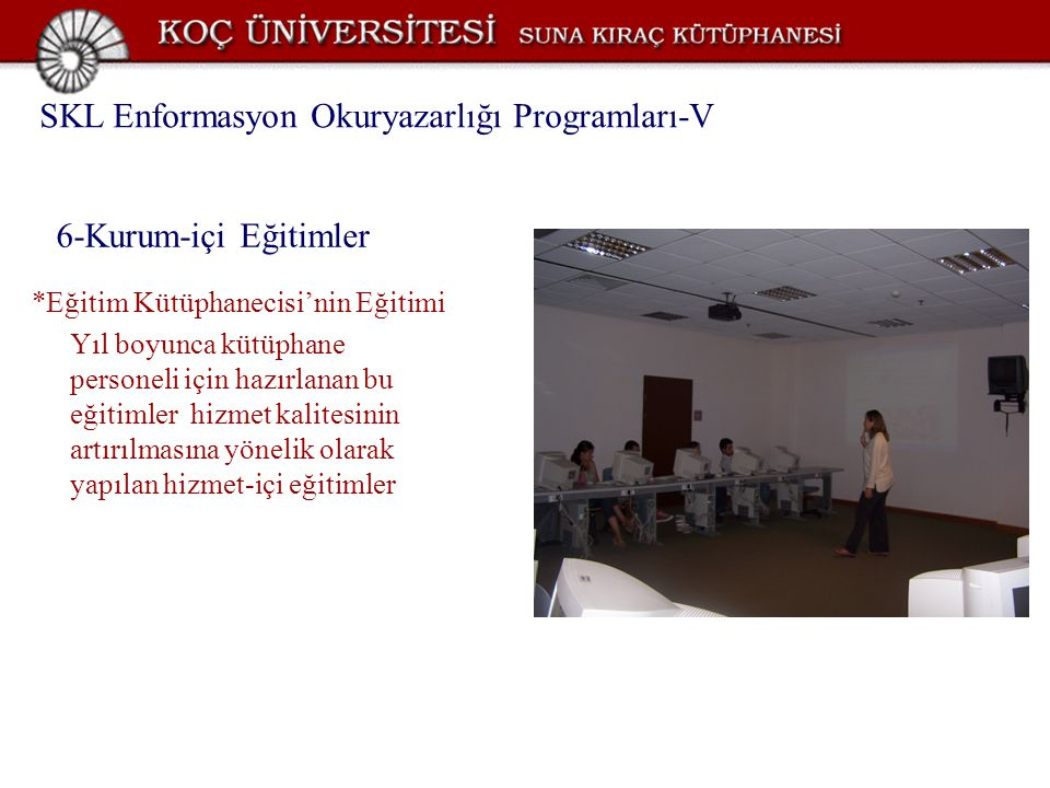 6-Kurum-içi Eğitimler *Eğitim Kütüphanecisi'nin Eğitimi Yıl boyunca kütüphane personeli için hazırlanan bu eğitimler hizmet kalitesinin artırılmasına