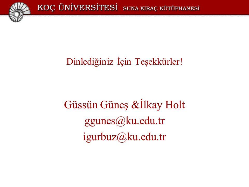 Dinlediğiniz İçin Teşekkürler! Güssün Güneş &İlkay Holt ggunes@ku.edu.tr igurbuz@ku.edu.tr