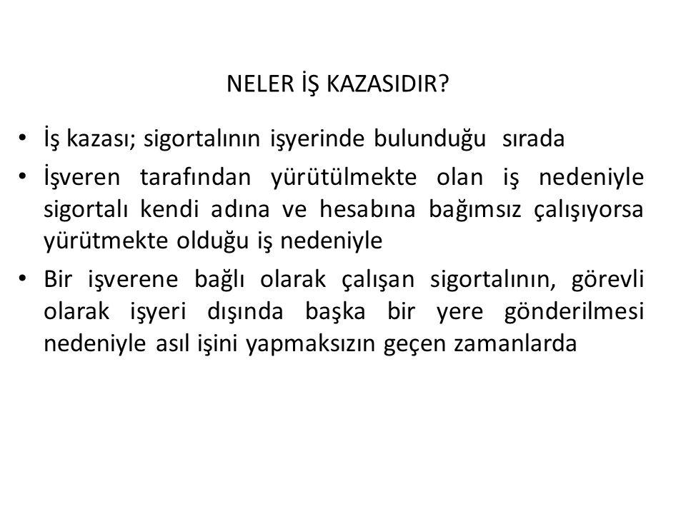 NELER İŞ KAZASIDIR.
