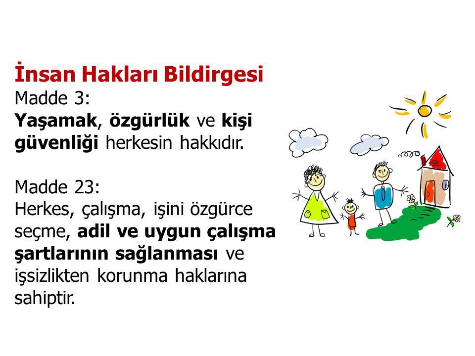 İnsan Hakları Bildirgesi Madde 3: Yaşamak, özgürlük ve kişi güvenliği herkesin hakkıdır.