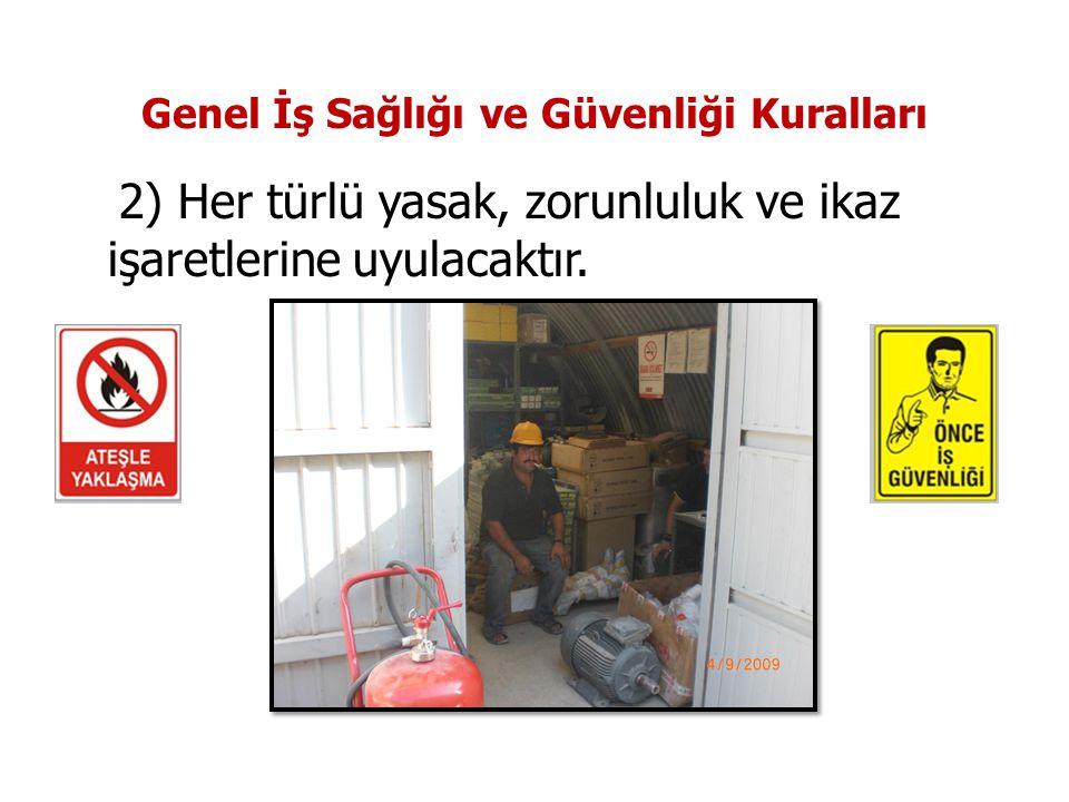 Genel İş Sağlığı ve Güvenliği Kuralları 2) Her türlü yasak, zorunluluk ve ikaz işaretlerine uyulacaktır.