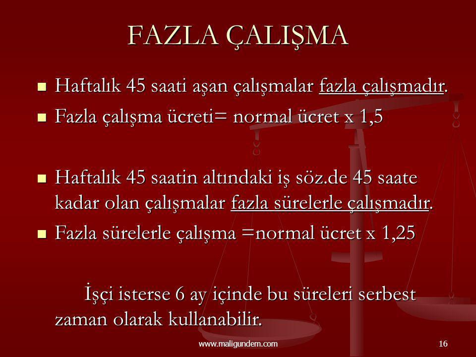 www.maligundem.com16 FAZLA ÇALIŞMA Haftalık 45 saati aşan çalışmalar fazla çalışmadır. Haftalık 45 saati aşan çalışmalar fazla çalışmadır. Fazla çalış