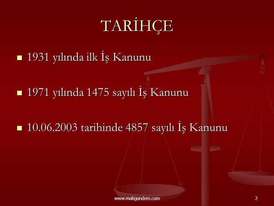 www.maligundem.com3 YÜRÜRLÜKTEKİ MEVZUAT 4857 Sayılı İş Kanunu 4857 Sayılı İş Kanunu 1475 Sayılı İş Kanunu (madde 14) 1475 Sayılı İş Kanunu (madde 14) Yönetmelikler Yönetmelikler Yargıtay Kararları ve içtihatler Yargıtay Kararları ve içtihatler
