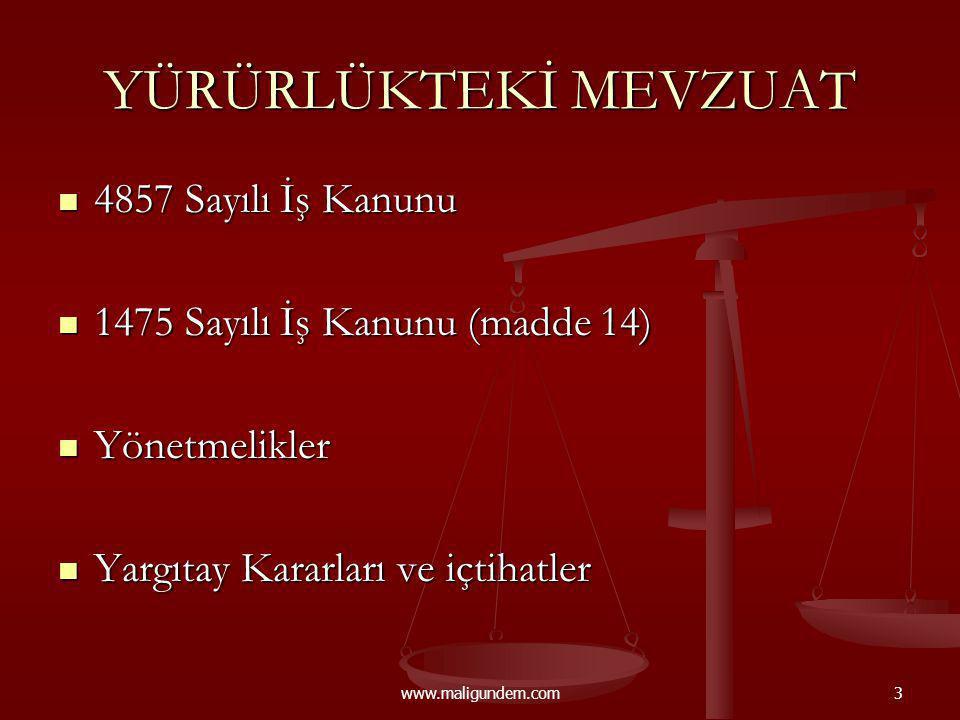 www.maligundem.com3 YÜRÜRLÜKTEKİ MEVZUAT 4857 Sayılı İş Kanunu 4857 Sayılı İş Kanunu 1475 Sayılı İş Kanunu (madde 14) 1475 Sayılı İş Kanunu (madde 14)
