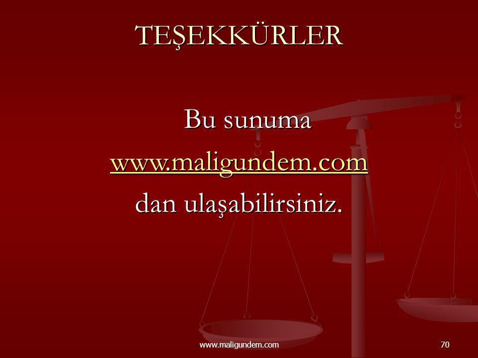 www.maligundem.com70 TEŞEKKÜRLER Bu sunuma www.maligundem.com dan ulaşabilirsiniz.
