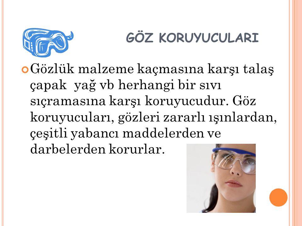 GÖZ KORUYUCULARI Gözlük malzeme kaçmasına karşı talaş çapak yağ vb herhangi bir sıvı sıçramasına karşı koruyucudur. Göz koruyucuları, gözleri zararlı