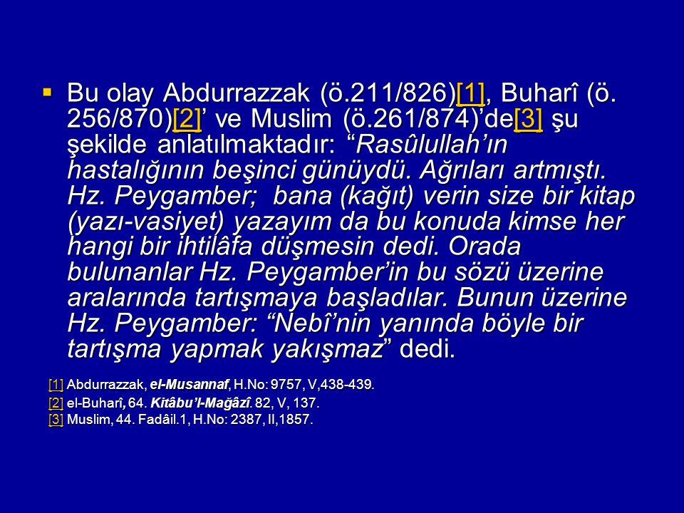 """ Bu olay Abdurrazzak (ö.211/826)[1], Buharî (ö. 256/870)[2]' ve Muslim (ö.261/874)'de[3] şu şekilde anlatılmaktadır: """"Rasûlullah'ın hastalığının beşi"""