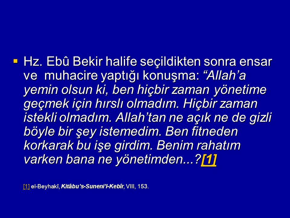 """ Hz. Ebû Bekir halife seçildikten sonra ensar ve muhacire yaptığı konuşma: """"Allah'a yemin olsun ki, ben hiçbir zaman yönetime geçmek için hırslı olma"""