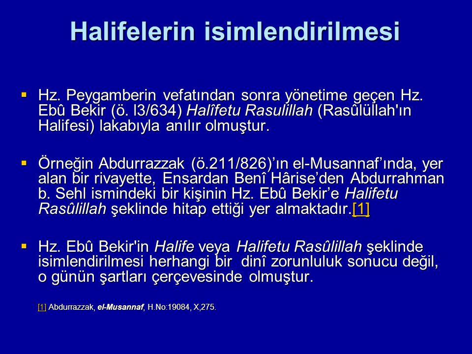 Halifelerin isimlendirilmesi  Hz. Peygamberin vefatından sonra yönetime geçen Hz. Ebû Bekir (ö. l3/634) Halîfetu Rasulillah (Rasûlüllah'ın Halifesi)