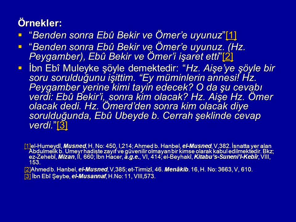 "Örnekler:  ""Benden sonra Ebû Bekir ve Ömer'e uyunuz""[1] [1]  ""Benden sonra Ebû Bekir ve Ömer'e uyunuz. (Hz. Peygamber), Ebû Bekir ve Ömer'i işaret e"