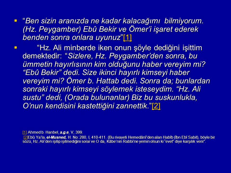 """ """"Ben sizin aranızda ne kadar kalacağımı bilmiyorum. (Hz. Peygamber) Ebû Bekir ve Ömer'i işaret ederek benden sonra onlara uyunuz""""[1] [1]  """"Hz. Ali"""