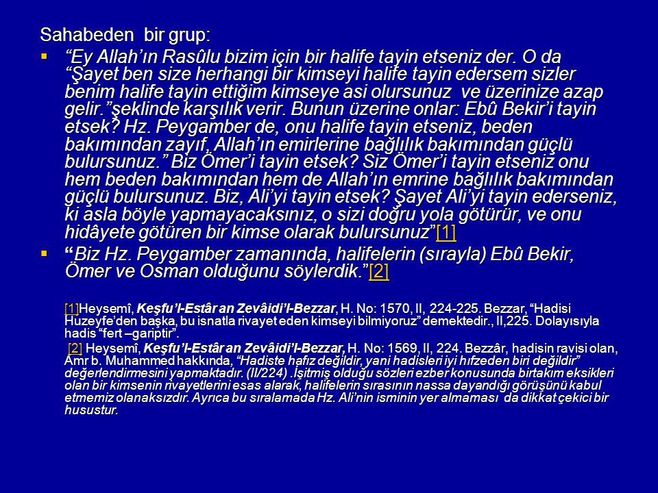 """Sahabeden bir grup:  """"Ey Allah'ın Rasûlu bizim için bir halife tayin etseniz der. O da """"Şayet ben size herhangi bir kimseyi halife tayin edersem sizl"""