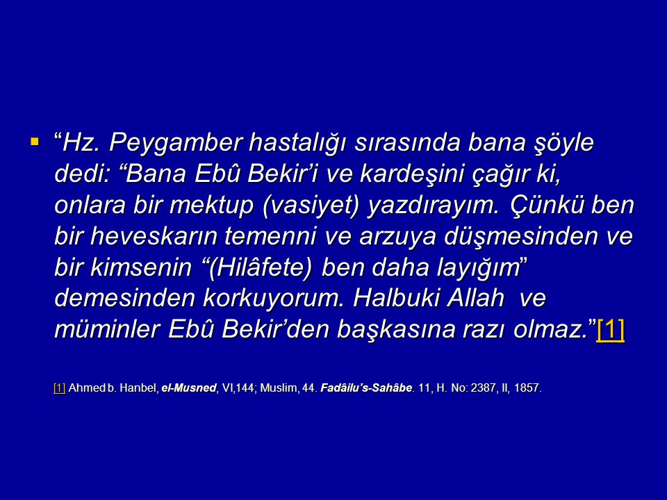 """ """"Hz. Peygamber hastalığı sırasında bana şöyle dedi: """"Bana Ebû Bekir'i ve kardeşini çağır ki, onlara bir mektup (vasiyet) yazdırayım. Çünkü ben bir h"""