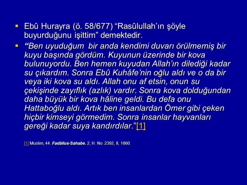 """ Ebû Hurayra (ö. 58/677) """"Rasûlullah'ın şöyle buyurduğunu işittim"""" demektedir.  """"Ben uyuduğum bir anda kendimi duvarı örülmemiş bir kuyu başında gör"""