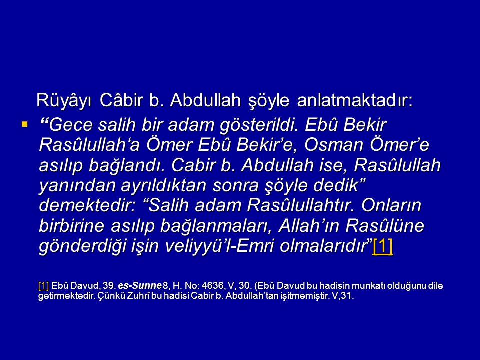 """Rüyâyı Câbir b. Abdullah şöyle anlatmaktadır: Rüyâyı Câbir b. Abdullah şöyle anlatmaktadır:  """"Gece salih bir adam gösterildi. Ebû Bekir Rasûlullah'a"""