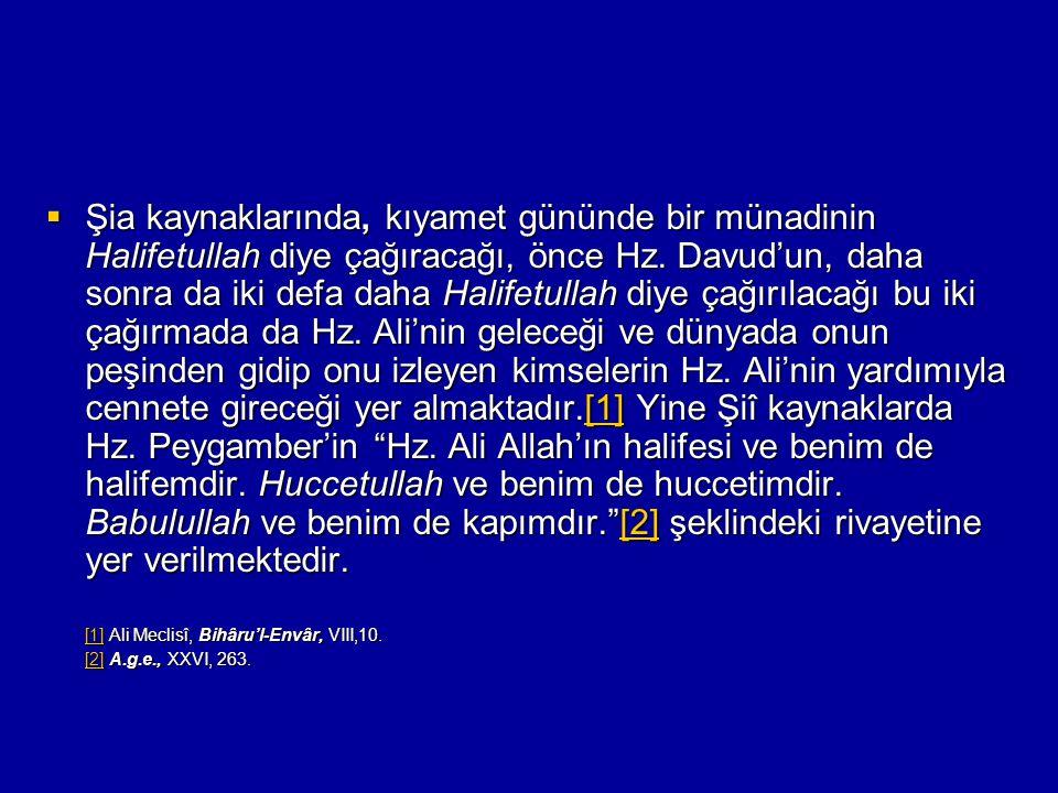 Şia kaynaklarında, kıyamet gününde bir münadinin Halifetullah diye çağıracağı, önce Hz. Davud'un, daha sonra da iki defa daha Halifetullah diye çağı